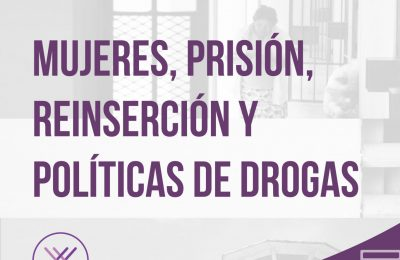 EQUIS Justicia Para Las Mujeres: Fighting for the liberty and social reinsertion of the real victims of the failed War on Drugs